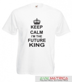 Keep calm and i m the future king póló