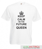 Keep calm and i m the future queen póló